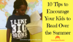 10 Tips to Encourage Your Kids to Read Over the Summer