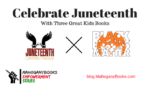 Celebrate Juneteenth with Three Great Kids Books